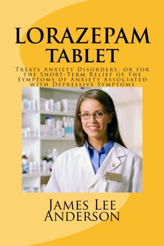LORAZEPAM Tablet: Treats Anxiety Disorders, or for the Short-Term Relief of the Symptoms of Anxiety Associated with Depressive Symptoms