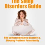The Sleep Disorders Guide: How to Overcome Sleep Disorders, Sleeping Problems Permanently