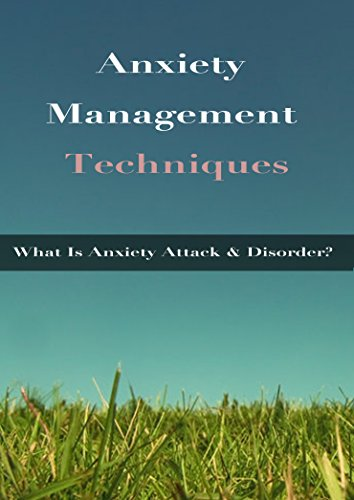 Anxiety Management Techniques: What Is Anxiety Attack & Disorder?