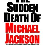 The Sudden Death Of Michael Jackson: The Medical Facts About The Cause Of Death