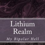 Lithium Realm: My Bipolar Hell