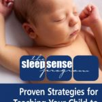 The Sleep Sense Program — Proven Strategies For Teaching Your Child To Sleep Through The Night