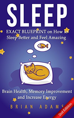 Sleep: EXACT BLUEPRINT on How to Sleep Better and Feel Amazing - Brain Health, Memory Improvement & Increase Energy (BONUS, Snoring, Sleep Apnea, How to Sleep, Insomnia)