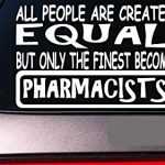 Pharmacists all people equal 6″ sticker *E505* decal vinyl drugs painkiller drug