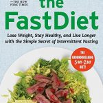 The FastDiet – Revised & Updated: Lose Weight, Stay Healthy, and Live Longer with the Simple Secret of Intermittent Fasting
