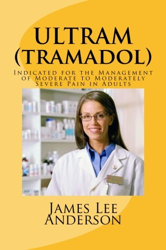 ULTRAM (Tramadol): Indicated for the Management of Moderate to Moderately Severe Pain in Adults