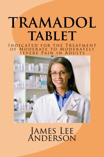 TRAMADOL Tablet: Indicated for the Treatment of Moderate to Moderately Severe Pain in Adults