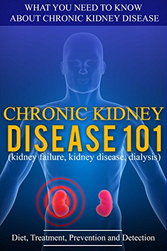 Kidney Disease: for beginners - What You Need to Know About Chronic Kidney Disease: Diet, Treatment, Prevention, and Detection (Chronic Kidney Disease - KIdney Stones - Kidney Disease 101)