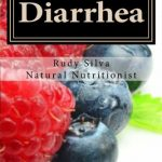 Diarrhea: How To Stop Diarrhea Chronic Or Severe