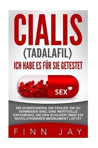 CIALIS (taladafil) - ICH HABE ES FUR SIE GETESTET: Die Dosierungen, die Fehler, die zu vermeiden sind, eine wertvolle Erfahrung, die den Schleier über ... (TESTIMONY) (Volume 1) (German Edition)