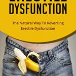 ERECTILE DYSFUNCTION: The Natural Way To Reversing Erectile Dysfunction, erections on demand, (erectile dysfunction, sexual dysfunction, erectile dysfunction … diet, impotence, how to cure impotence)