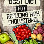Cholesterol:Best Diet For Reducing High Cholesterol (FREE Bonus Ebook Included)