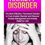 Anxiety Disorder: The Most Effective, Permanent Solution to Cure Anxiety Disorder and Discover Anxiety Management and Anxiety Relief for Life! … Depression, Anxiety And Depression, Anxiety)