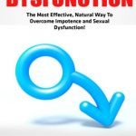 Erectile Dysfunction: The Most Effective, Natural Way To Overcome Impotence and Sexual Dysfunction! (Impotence, Premature Ejaculation, Male Enhancement)