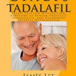 C I A L I S (Tadalafil): Treats Erectile Dysfunction, Symptoms of Benign Prostatic Hyperplasia, and Pulmonary Arterial Hypertension