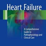Heart Failure: A Comprehensive Guide to Pathophysiology and Clinical Care