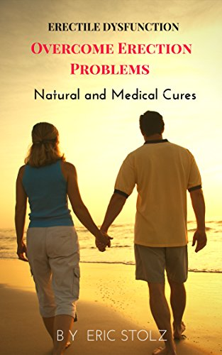 Erectile Dysfunction: Overcome Erection Problems Natural and Medical Cures