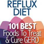 Acid Reflux Diet: 101 Best Foods To Treat & Cure GERD