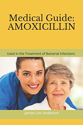 Medical Guide: AMOXICILLIN: Used in the Treatment of Bacterial Infections