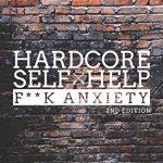 Hardcore Self Help: F**k Anxiety