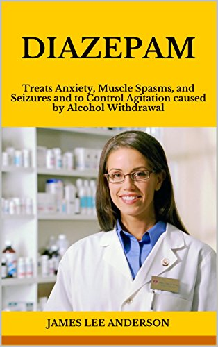 DIAZEPAM: Treats Anxiety, Muscle Spasms, and Seizures and to Control Agitation caused by Alcohol Withdrawal