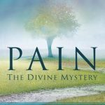 Pain: The Divine Mystery: Why God Allows Suffering