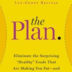 "The Plan: Eliminate the Surprising ""Healthy"" Foods That Are Making You Fat–and Lose Weight Fast (2014)"