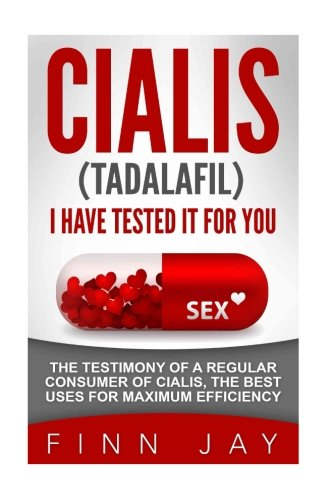 CIALIS (Tadalafil), I HAVE TESTED IT FOR YOU!: The testimony of a regular consumer of CIALIS, the best uses for maximum efficiency. [Booklet Only]