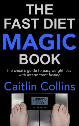 The Fast Diet Magic Book: The Cheat's Guide to Easy Weight Loss with Intermittent Fasting
