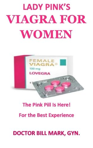 lady pink's VIAGRA FOR WOMEN: The Pink Pill Is Here! For The Best Experience!